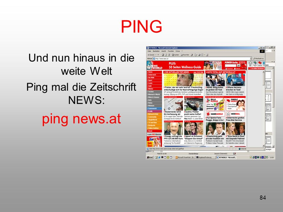 84 PING Und nun hinaus in die weite Welt Ping mal die Zeitschrift NEWS: ping news.at