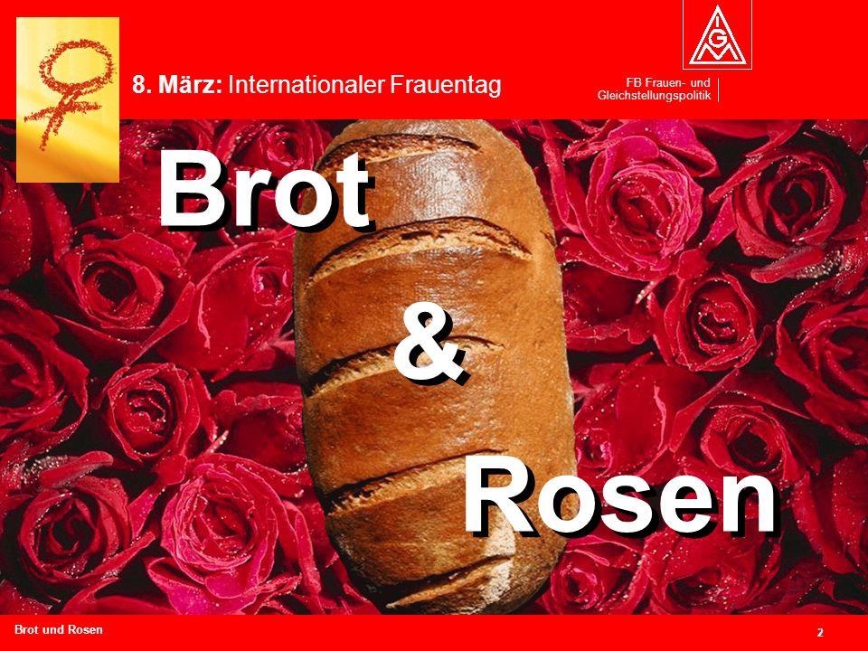 FB Frauen- und Gleichstellungspolitik 2 Branchen und Regionen hier eingeben Brot & Rosen Brot & Rosen Brot und Rosen 8. März: Internationaler Frauenta