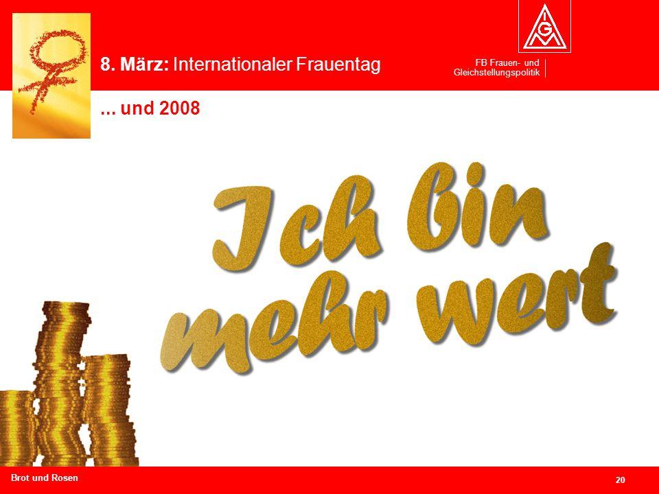 FB Frauen- und Gleichstellungspolitik 20 Branchen und Regionen hier eingeben Brot und Rosen 8. März: Internationaler Frauentag... und 2008