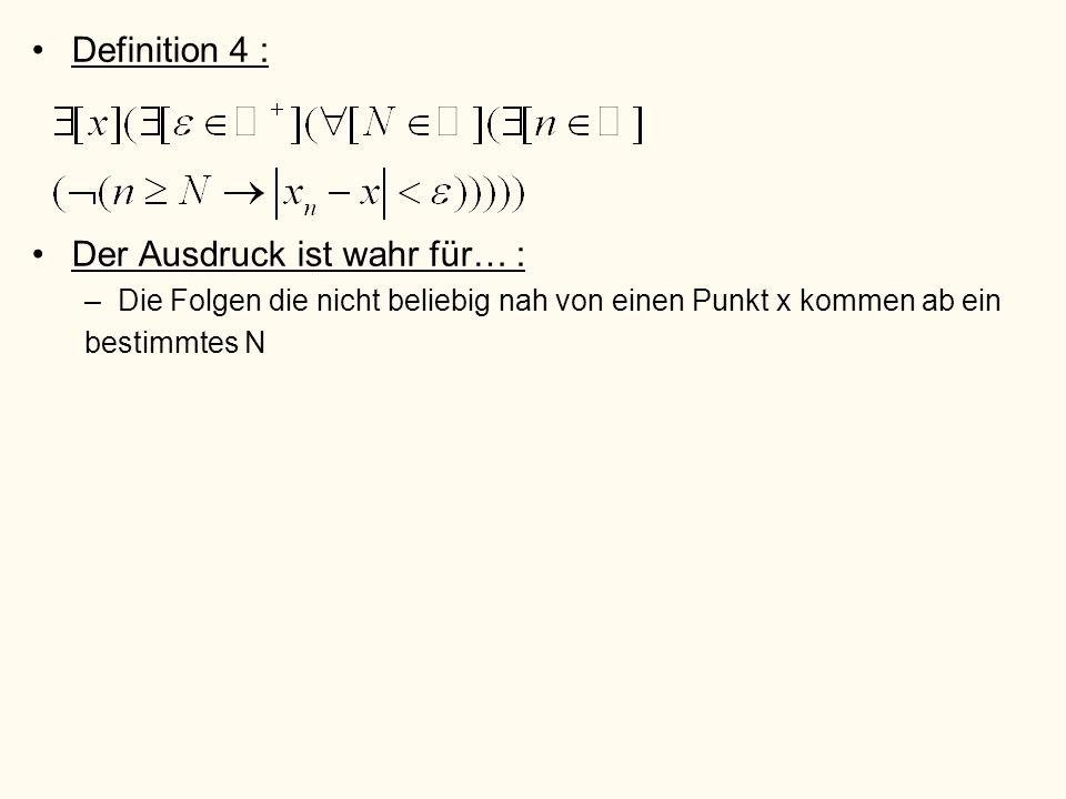 Definition 4 : Der Ausdruck ist wahr für… : –Die Folgen die nicht beliebig nah von einen Punkt x kommen ab ein bestimmtes N