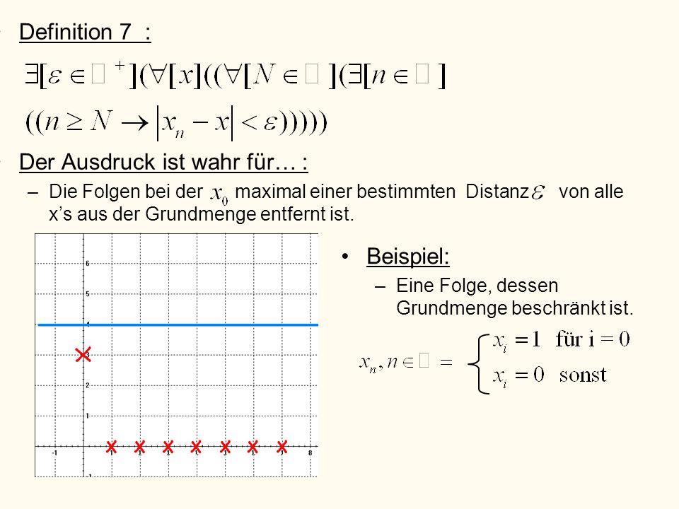 Definition 7 : Der Ausdruck ist wahr für… : –Die Folgen bei der maximal einer bestimmten Distanz von alle xs aus der Grundmenge entfernt ist. Beispiel