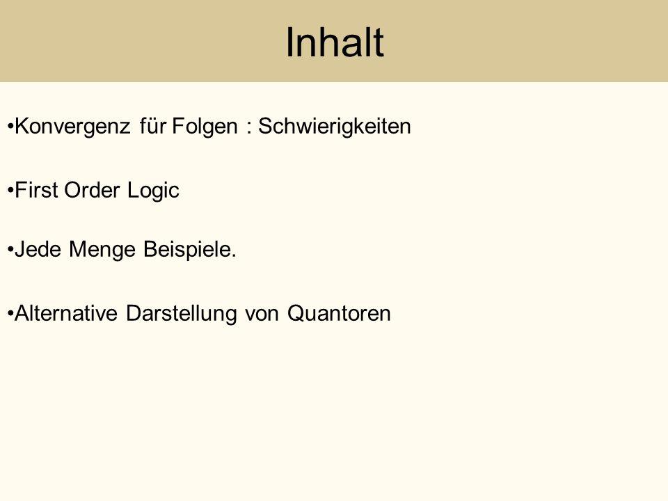 Inhalt Konvergenz für Folgen : Schwierigkeiten First Order Logic Jede Menge Beispiele. Alternative Darstellung von Quantoren