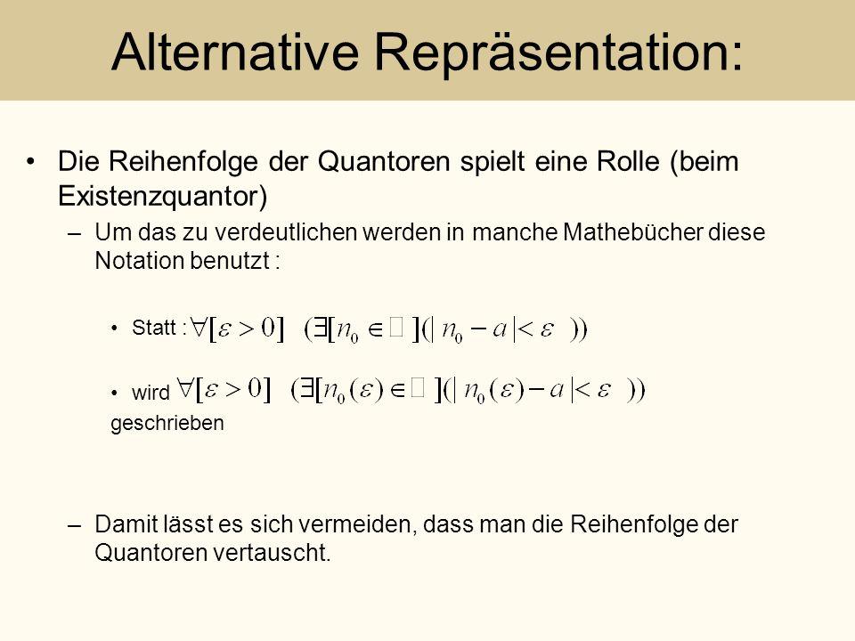 Alternative Repräsentation: Die Reihenfolge der Quantoren spielt eine Rolle (beim Existenzquantor) –Um das zu verdeutlichen werden in manche Mathebüch