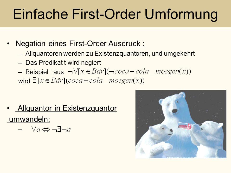 Einfache First-Order Umformung Negation eines First-Order Ausdruck : –Allquantoren werden zu Existenzquantoren, und umgekehrt –Das Predikat t wird neg