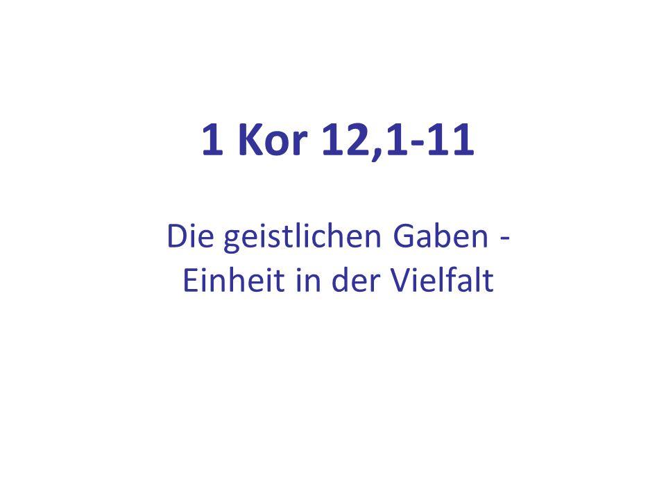 1 Kor 12,7-11: Verschiedene Geistesgaben 7 Jedem aber wird die Offenbarung des Geistes zum Nutzen gegeben.