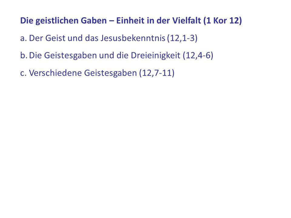 Das christliche Bekenntnis ermöglicht nur der Geist Gottes (12,2-3) Die ganz verschiedenen Gaben kommen alle von dem einen Geist Gottes (12,4-11) Die Verschiedenheit der Gaben darf nicht die Gemeinschaft beschädigen (12,12-31)