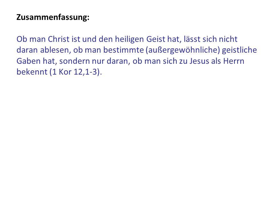 Zusammenfassung: Ob man Christ ist und den heiligen Geist hat, lässt sich nicht daran ablesen, ob man bestimmte (außergewöhnliche) geistliche Gaben ha