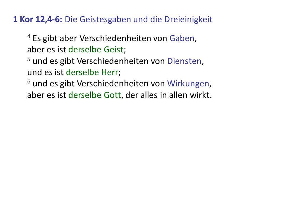 1 Kor 12,4-6: Die Geistesgaben und die Dreieinigkeit 4 Es gibt aber Verschiedenheiten von Gaben, aber es ist derselbe Geist; 5 und es gibt Verschieden