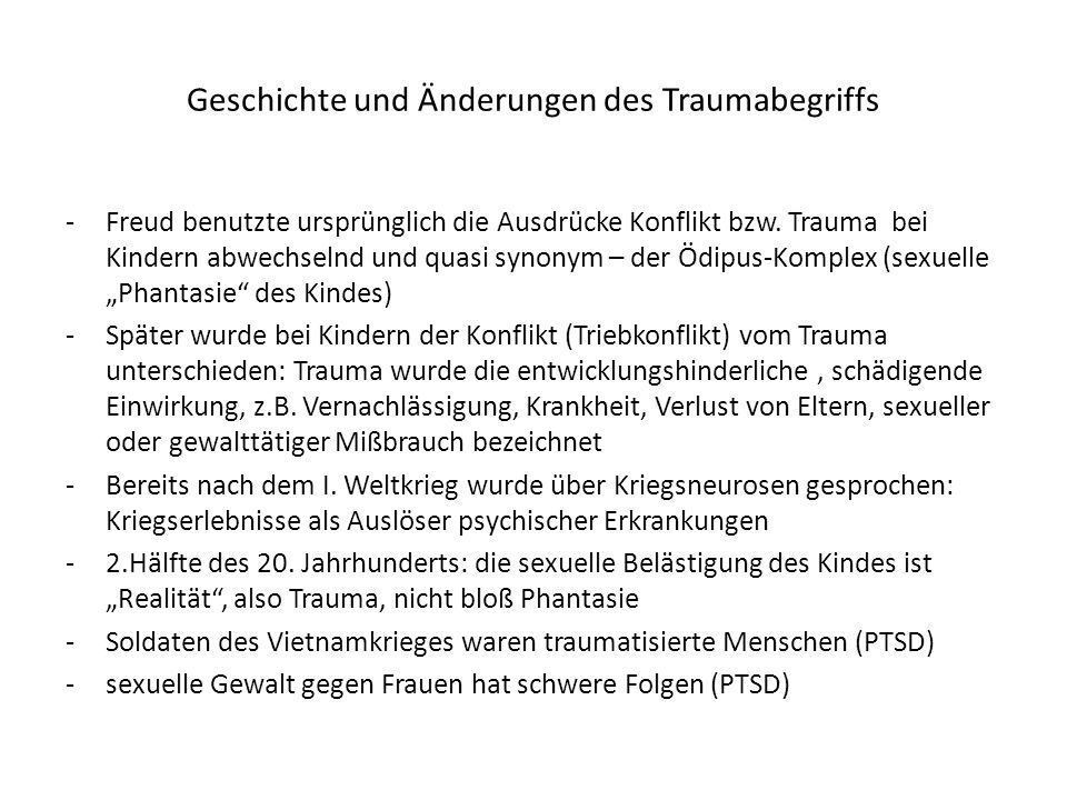 Geschichte und Änderungen des Traumabegriffs -Freud benutzte ursprünglich die Ausdrücke Konflikt bzw.