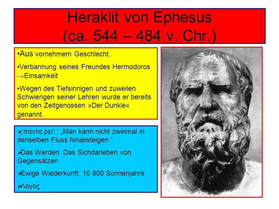Heraklit von Ephesus (ca. 544 – 484 v. Chr.) Aus vornehmem Geschlecht. Verbannung seines Freundes Hermodoros Einsamkeit Wegen des Tiefsinnigen und zuw