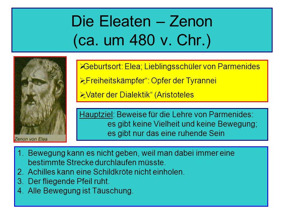 Die Eleaten – Zenon (ca. um 480 v. Chr.) Geburtsort: Elea; Lieblingsschüler von Parmenides Freiheitskämpfer: Opfer der Tyrannei Vater der Dialektik (A