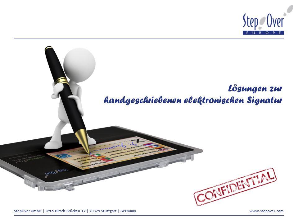 StepOver GmbH | Otto-Hirsch-Brücken 17 | 70329 Stuttgart | Germany www.stepover.com Lösungen zur handgeschriebenen elektronischen Signatur