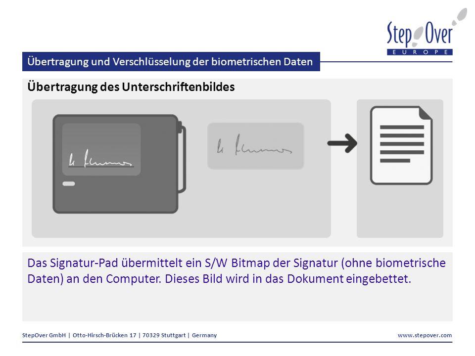 StepOver GmbH | Otto-Hirsch-Brücken 17 | 70329 Stuttgart | Germany www.stepover.com Übertragung und Verschlüsselung der biometrischen Daten Übertragung des Unterschriftenbildes Das Signatur-Pad übermittelt ein S/W Bitmap der Signatur (ohne biometrische Daten) an den Computer.