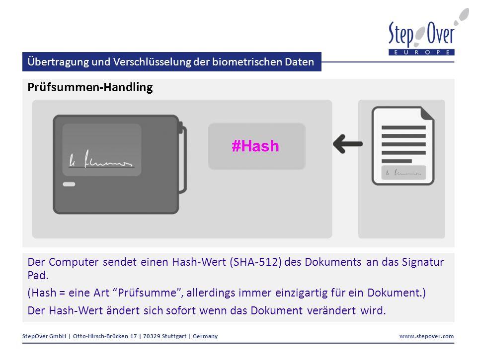 StepOver GmbH | Otto-Hirsch-Brücken 17 | 70329 Stuttgart | Germany www.stepover.com Übertragung und Verschlüsselung der biometrischen Daten Prüfsummen-Handling Der Computer sendet einen Hash-Wert (SHA-512) des Dokuments an das Signatur Pad.