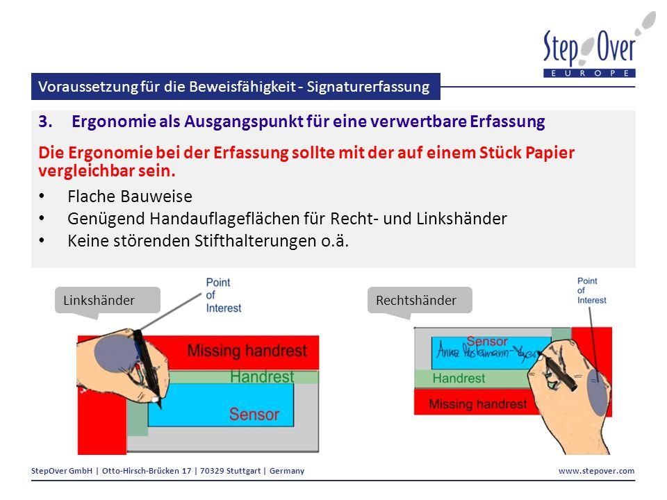 StepOver GmbH | Otto-Hirsch-Brücken 17 | 70329 Stuttgart | Germany www.stepover.com Voraussetzung für die Beweisfähigkeit - Signaturerfassung 3.Ergonomie als Ausgangspunkt für eine verwertbare Erfassung Die Ergonomie bei der Erfassung sollte mit der auf einem Stück Papier vergleichbar sein.
