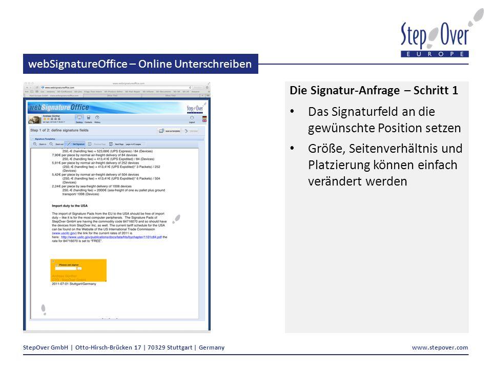 StepOver GmbH | Otto-Hirsch-Brücken 17 | 70329 Stuttgart | Germany www.stepover.com webSignatureOffice – Online Unterschreiben Die Signatur-Anfrage – Schritt 1 Das Signaturfeld an die gewünschte Position setzen Größe, Seitenverhältnis und Platzierung können einfach verändert werden