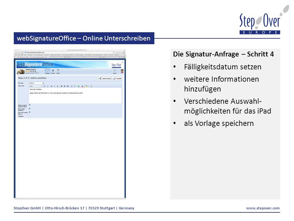 StepOver GmbH | Otto-Hirsch-Brücken 17 | 70329 Stuttgart | Germany www.stepover.com webSignatureOffice – Online Unterschreiben Die Signatur-Anfrage – Schritt 4 Fälligkeitsdatum setzen weitere Informationen hinzufügen Verschiedene Auswahl- möglichkeiten für das iPad als Vorlage speichern