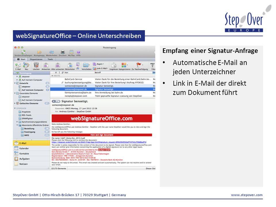 StepOver GmbH | Otto-Hirsch-Brücken 17 | 70329 Stuttgart | Germany www.stepover.com webSignatureOffice – Online Unterschreiben Automatische E-Mail an jeden Unterzeichner Link in E-Mail der direkt zum Dokument führt Empfang einer Signatur-Anfrage