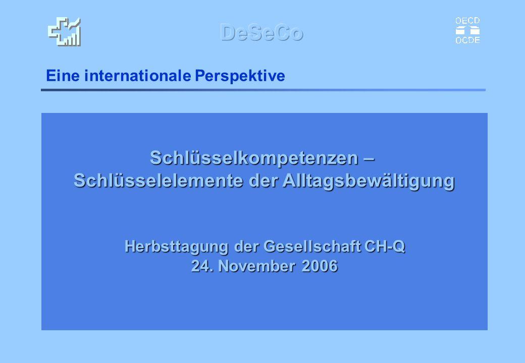 Eine internationale Perspektive Schlüsselkompetenzen – Schlüsselelemente der Alltagsbewältigung Herbsttagung der Gesellschaft CH-Q 24. November 2006