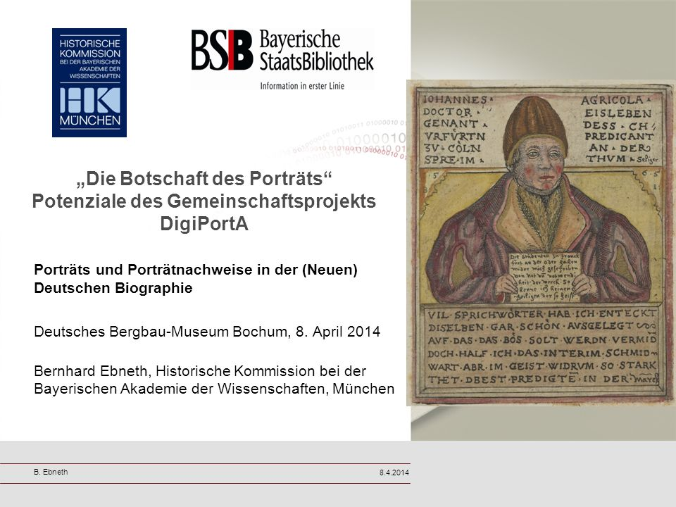 Die Botschaft des Porträts Potenziale des Gemeinschaftsprojekts DigiPortA Porträts und Porträtnachweise in der (Neuen) Deutschen Biographie Deutsches Bergbau-Museum Bochum, 8.