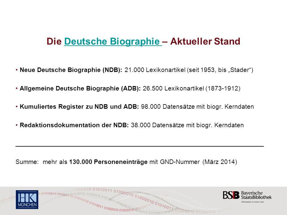 Die Deutsche Biographie – Aktueller StandDeutsche Biographie Neue Deutsche Biographie (NDB): 21.000 Lexikonartikel (seit 1953, bis Stader) Allgemeine Deutsche Biographie (ADB): 26.500 Lexikonartikel (1873-1912) Kumuliertes Register zu NDB und ADB: 98.000 Datensätze mit biogr.