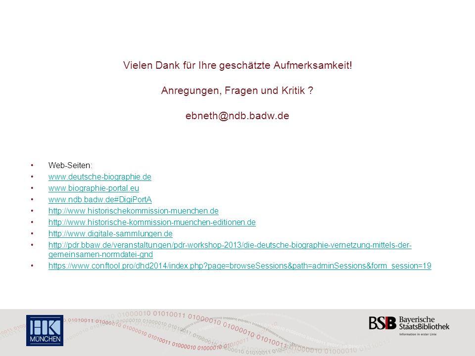 Vielen Dank für Ihre geschätzte Aufmerksamkeit! Anregungen, Fragen und Kritik ? ebneth@ndb.badw.de Web-Seiten: www.deutsche-biographie.de www.biograph