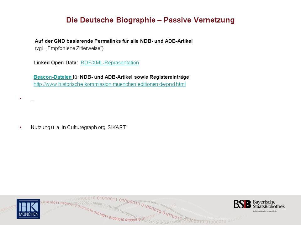 Die Deutsche Biographie – Passive Vernetzung Auf der GND basierende Permalinks für alle NDB- und ADB-Artikel (vgl. Empfohlene Zitierweise) Linked Open