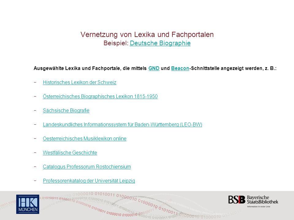 Vernetzung von Lexika und Fachportalen Beispiel: Deutsche BiographieDeutsche Biographie Ausgewählte Lexika und Fachportale, die mittels GND und Beacon-Schnittstelle angezeigt werden, z.