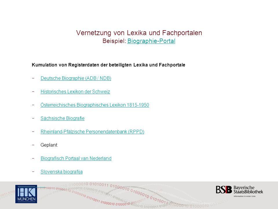 Vernetzung von Lexika und Fachportalen Beispiel: Biographie-PortalBiographie-Portal Kumulation von Registerdaten der beteiligten Lexika und Fachportal