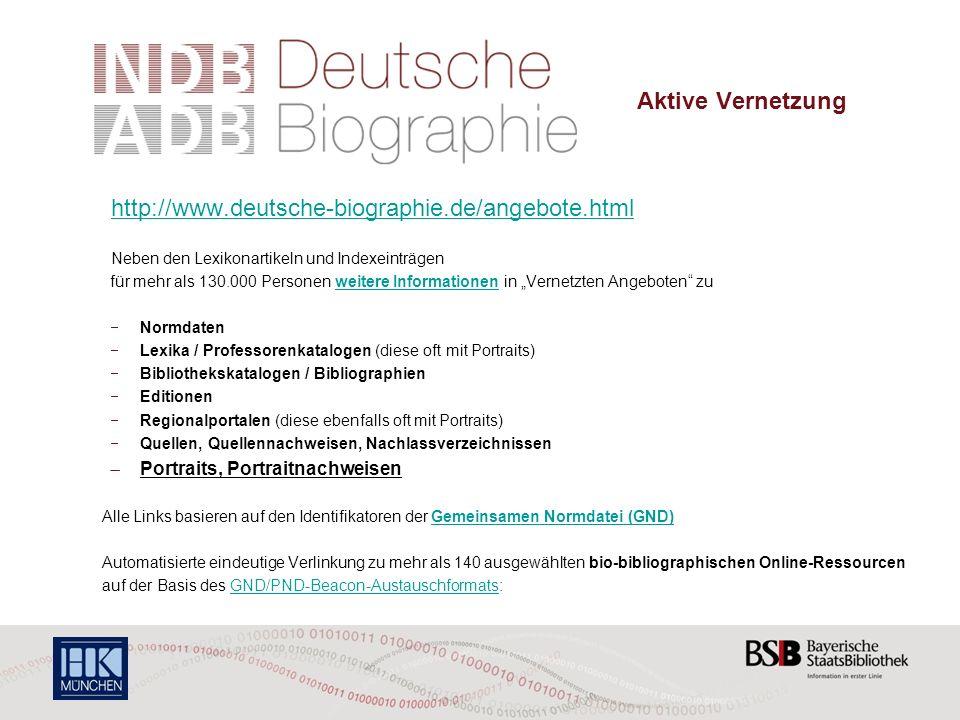 Die Deutsche Biographie – Aktive Vernetzung http://www.deutsche-biographie.de/angebote.html Neben den Lexikonartikeln und Indexeinträgen für mehr als