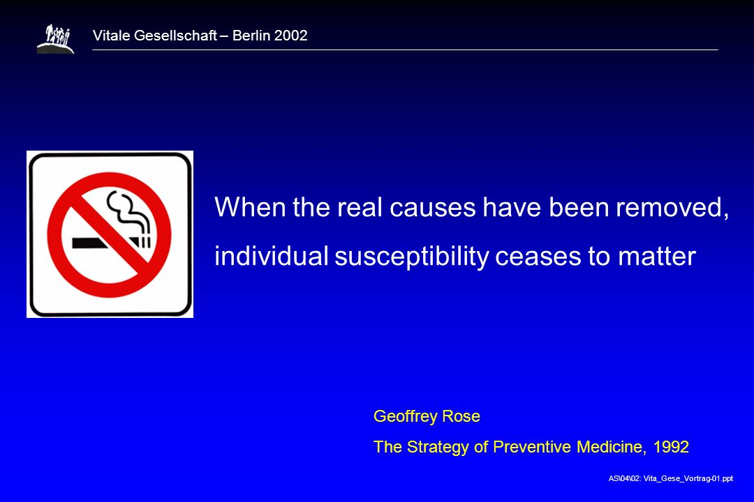 AS\04\02: Vita_Gese_Vortrag-01.ppt Vitale Gesellschaft – Berlin 2002 When the real causes have been removed, individual susceptibility ceases to matte