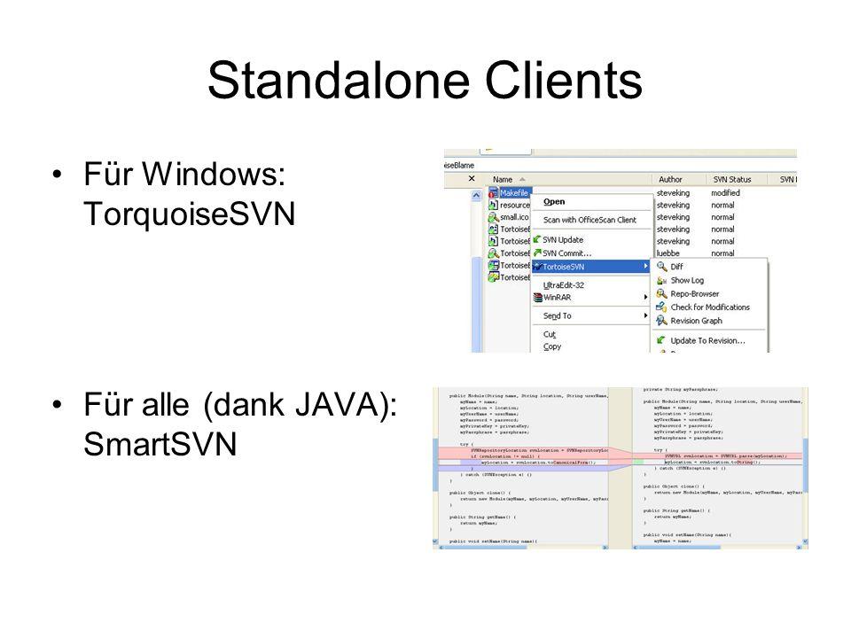 Standalone Clients Für Windows: TorquoiseSVN Für alle (dank JAVA): SmartSVN
