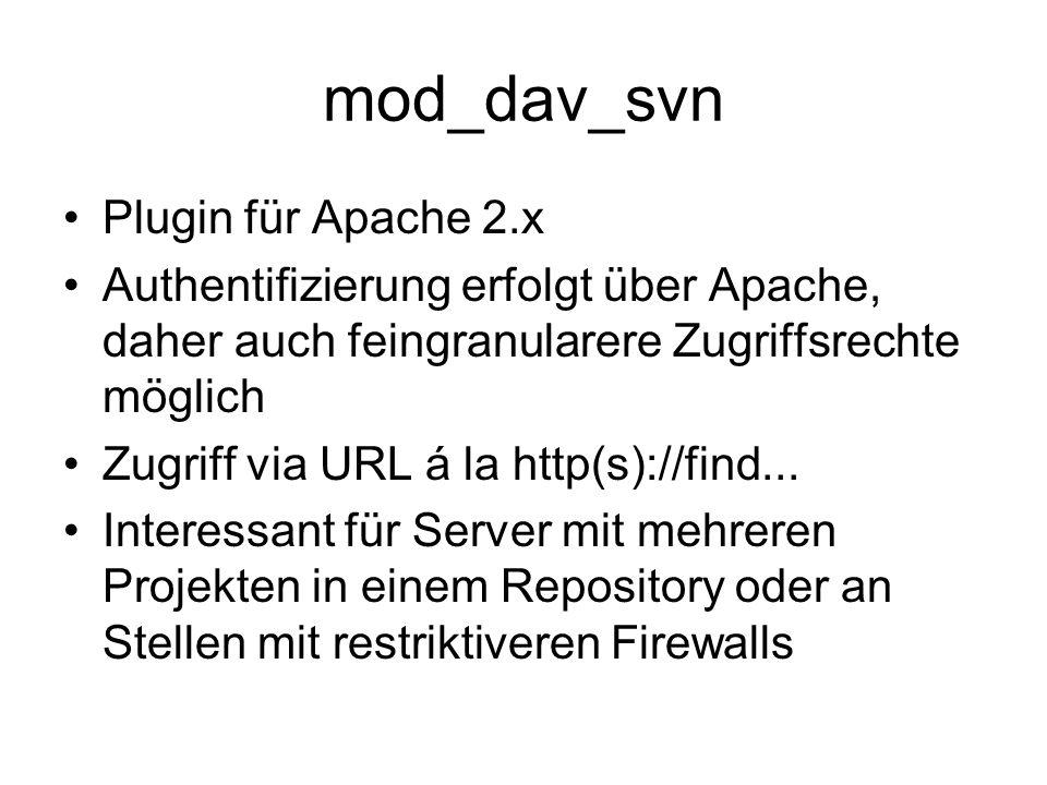 mod_dav_svn Plugin für Apache 2.x Authentifizierung erfolgt über Apache, daher auch feingranularere Zugriffsrechte möglich Zugriff via URL á la http(s