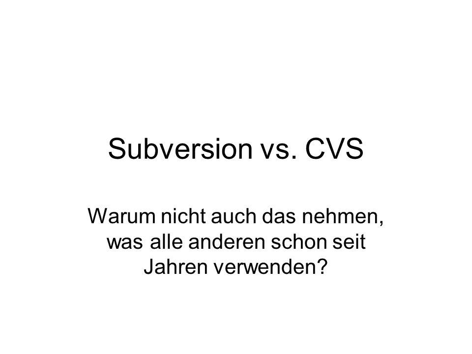 Subversion vs. CVS Warum nicht auch das nehmen, was alle anderen schon seit Jahren verwenden?