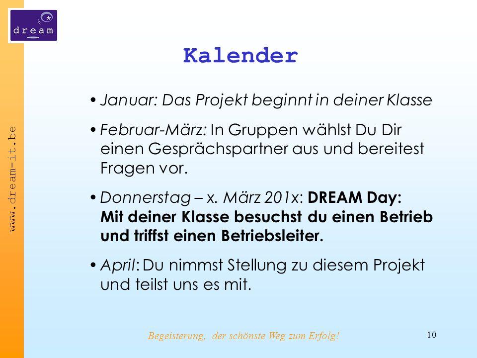 www.dream-it.be Begeisterung, der schönste Weg zum Erfolg.