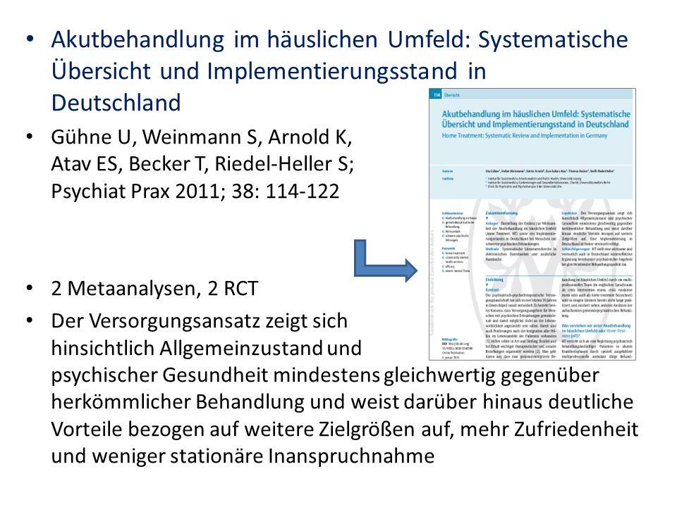 Akutbehandlung im häuslichen Umfeld: Systematische Übersicht und Implementierungsstand in Deutschland Gühne U, Weinmann S, Arnold K, Atav ES, Becker T