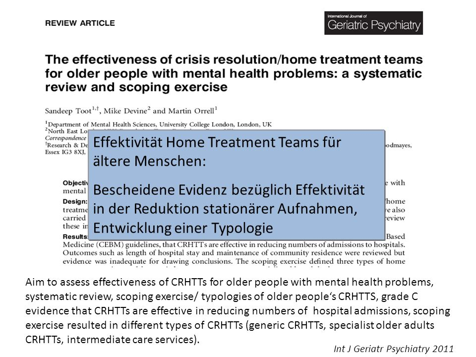 Aim to assess effectiveness of CRHTTs for older people with mental health problems, systematic review, scoping exercise/ typologies of older peoples CRHTTS, grade C evidence that CRHTTs are effective in reducing numbers of hospital admissions, scoping exercise resulted in different types of CRHTTs (generic CRHTTs, specialist older adults CRHTTs, intermediate care services).