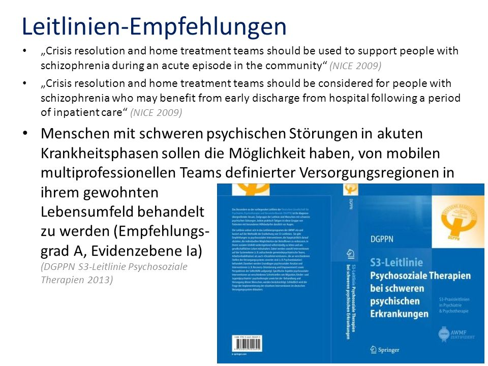 Leitlinien-Empfehlungen Crisis resolution and home treatment teams should be used to support people with schizophrenia during an acute episode in the