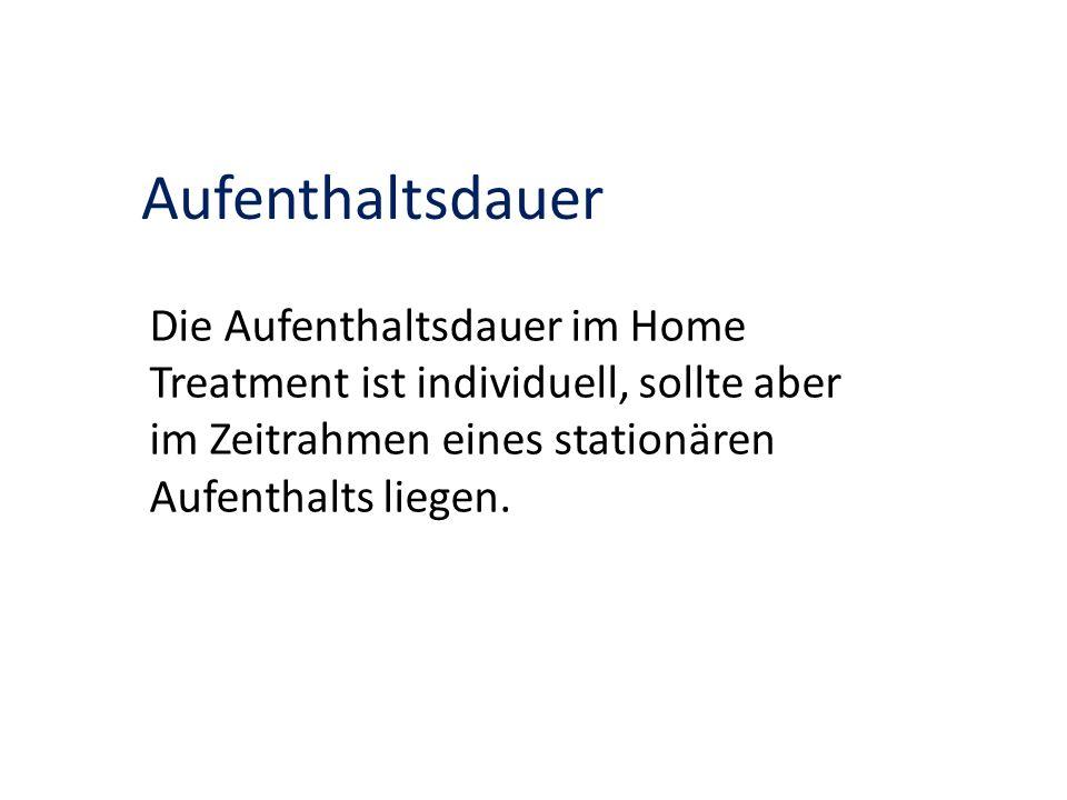 Aufenthaltsdauer Die Aufenthaltsdauer im Home Treatment ist individuell, sollte aber im Zeitrahmen eines stationären Aufenthalts liegen.