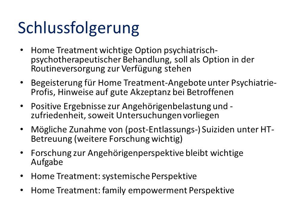 Home Treatment wichtige Option psychiatrisch- psychotherapeutischer Behandlung, soll als Option in der Routineversorgung zur Verfügung stehen Begeiste