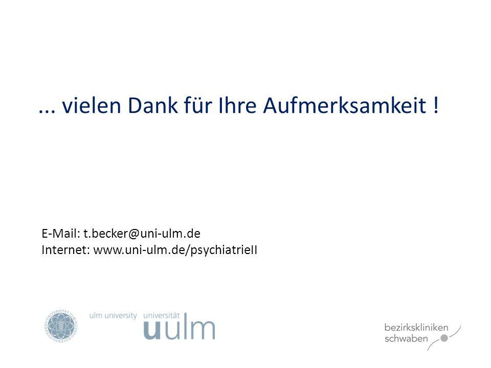 ... vielen Dank für Ihre Aufmerksamkeit ! E-Mail: t.becker@uni-ulm.de Internet: www.uni-ulm.de/psychiatrieII