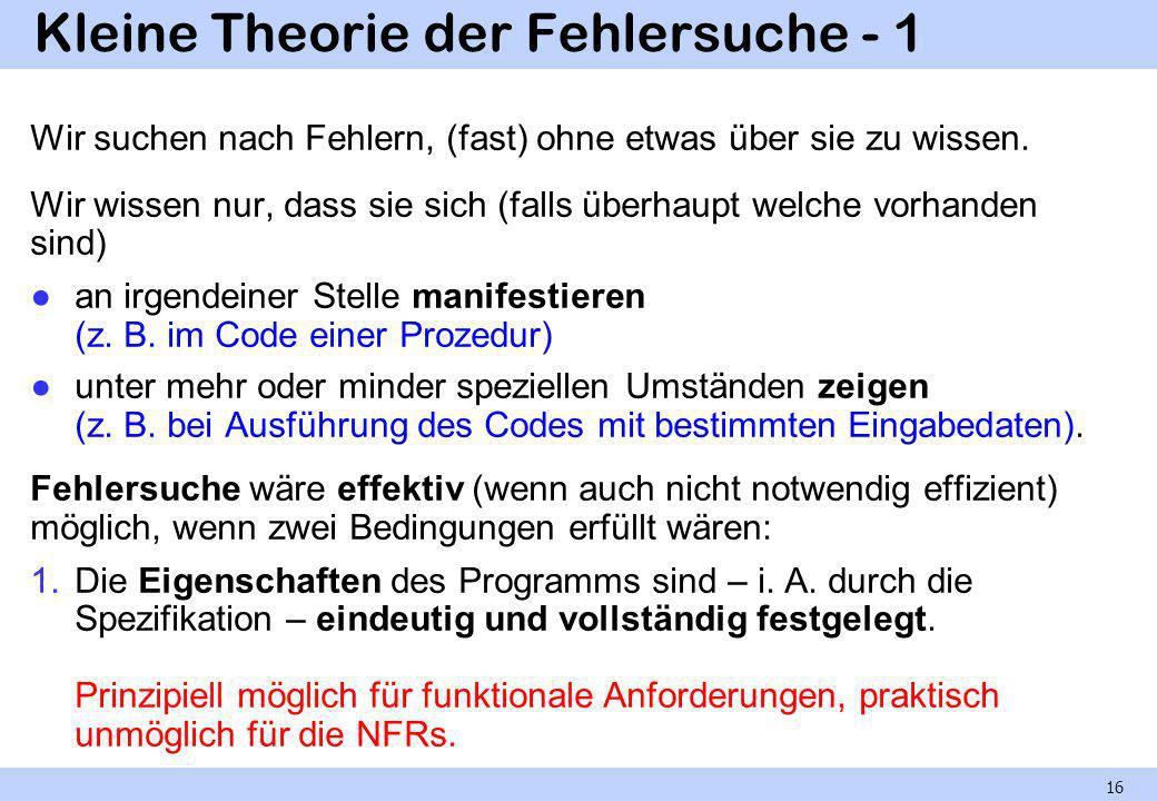 Kleine Theorie der Fehlersuche - 2 2.Die Eigenschaften lassen sich durch Prüfungen eindeutig und vollständig feststellen.