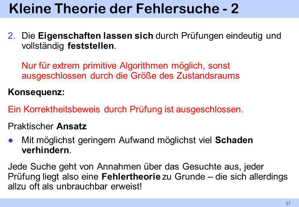 Kleine Theorie der Fehlersuche - 2 2.Die Eigenschaften lassen sich durch Prüfungen eindeutig und vollständig feststellen. Nur für extrem primitive Alg