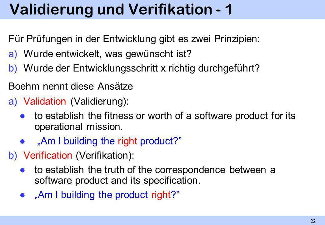 Validierung und Verifikation - 1 Für Prüfungen in der Entwicklung gibt es zwei Prinzipien: a)Wurde entwickelt, was gewünscht ist? b)Wurde der Entwickl