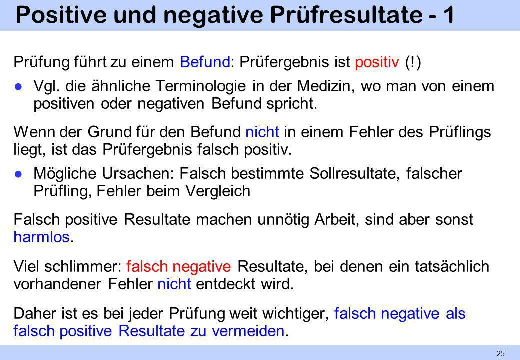 Positive und negative Prüfresultate - 1 Prüfung führt zu einem Befund: Prüfergebnis ist positiv (!) Vgl. die ähnliche Terminologie in der Medizin, wo