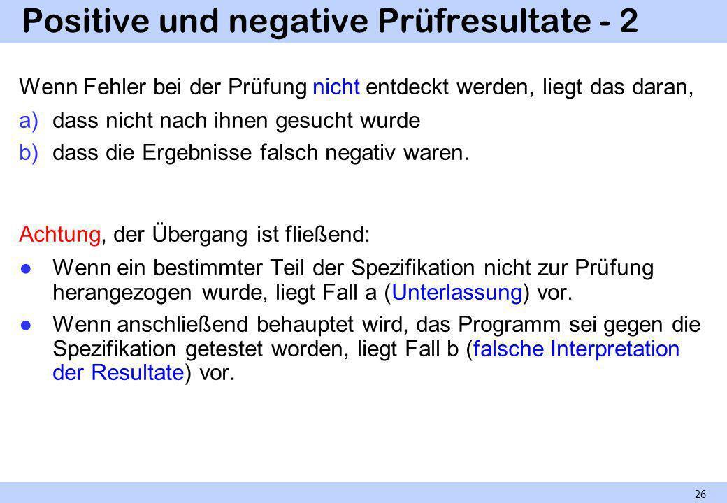 Positive und negative Prüfresultate - 2 Wenn Fehler bei der Prüfung nicht entdeckt werden, liegt das daran, a)dass nicht nach ihnen gesucht wurde b)da