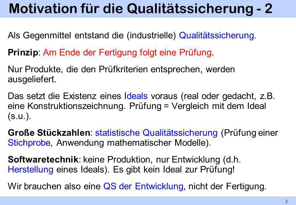 Motivation für die Qualitätssicherung - 2 Als Gegenmittel entstand die (industrielle) Qualitätssicherung. Prinzip: Am Ende der Fertigung folgt eine Pr