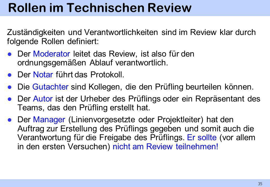 Rollen im Technischen Review Zuständigkeiten und Verantwortlichkeiten sind im Review klar durch folgende Rollen definiert: Der Moderator leitet das Re