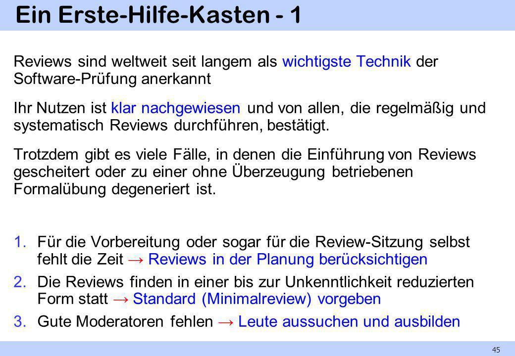 Ein Erste-Hilfe-Kasten - 2 4.Bezugsdokumente fehlen suchen, anpassen, bereitstellen 5.Entwickler haben Angst Erste Reviews gründlich vorbereiten (und auf die Ängste eingehen, selbst wenn sie geleugnet werden) 6.Reviews beißen sich an Äußerlichkeiten fest ihre Bedeutung klarstellen, dann weiter.