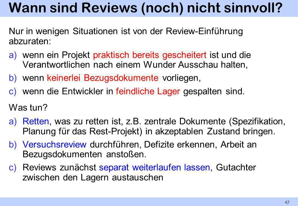 Wann sind Reviews (noch) nicht sinnvoll? Nur in wenigen Situationen ist von der Review-Einführung abzuraten: a)wenn ein Projekt praktisch bereits gesc